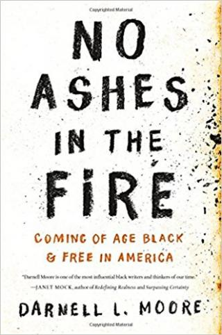 Darnell Moore: NO ASHES IN THE FIRE