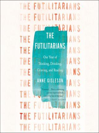 Anne Gisleson: THE FUTILITARIANS