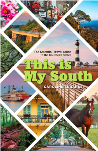 Caroline Eubanks:  THIS IS MY SOUTH: THE ESSENTIAL TRAVEL GUIDE TO THE SOUTHERN STATES