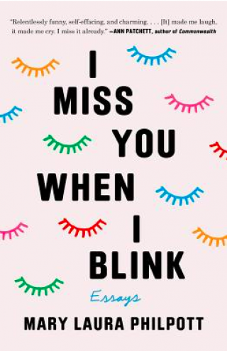 Mary Laura Philpott: I MISS YOU WHEN I BLINK