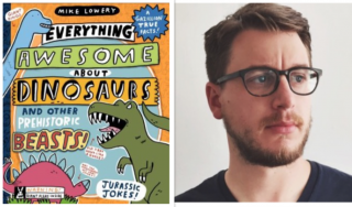Mike Lowery: EVERYTHING AWESOME ABOUT DINOSAURS AND OTHER PREHISTORIC BEASTS
