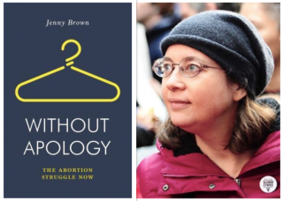 Jenny Brown: Without Apology: The Abortion Struggle Now