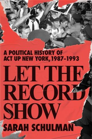 Let the Record Show by Sarah Schulman