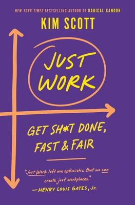 Kim Scott: Just Work: Get Sh*t Done, Fast and Fair