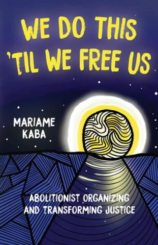 We Do This 'Til We Free Us by Mariame Kaba